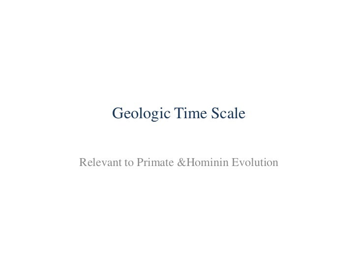 Geologic Time Scale<br />Relevant to Primate & Hominin Evolution<br />