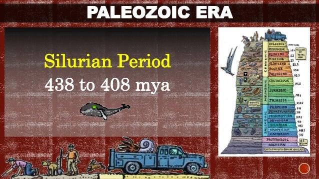 PALEOZOIC ERA  Silurian Period  438 to 408 mya