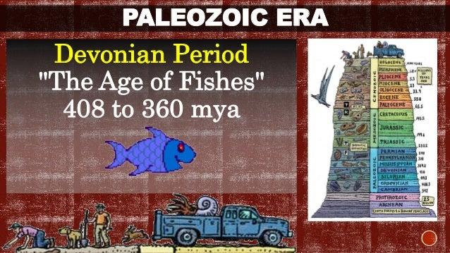 "PALEOZOIC ERA  Devonian Period  ""The Age of Fishes""  408 to 360 mya"