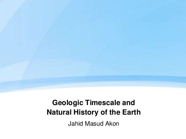 Geologic Timescale andNatural History of the Earth      Jahid Masud Akon