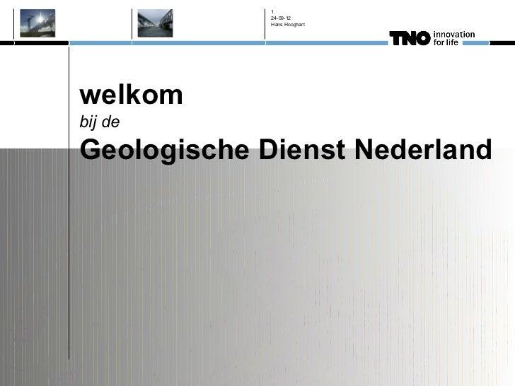 1            24-09-12            Hans Hooghartwelkombij deGeologische Dienst Nederland
