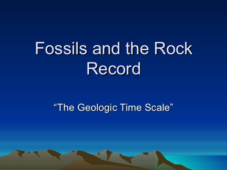 """Fossils and the Rock Record """" The Geologic Time Scale"""""""
