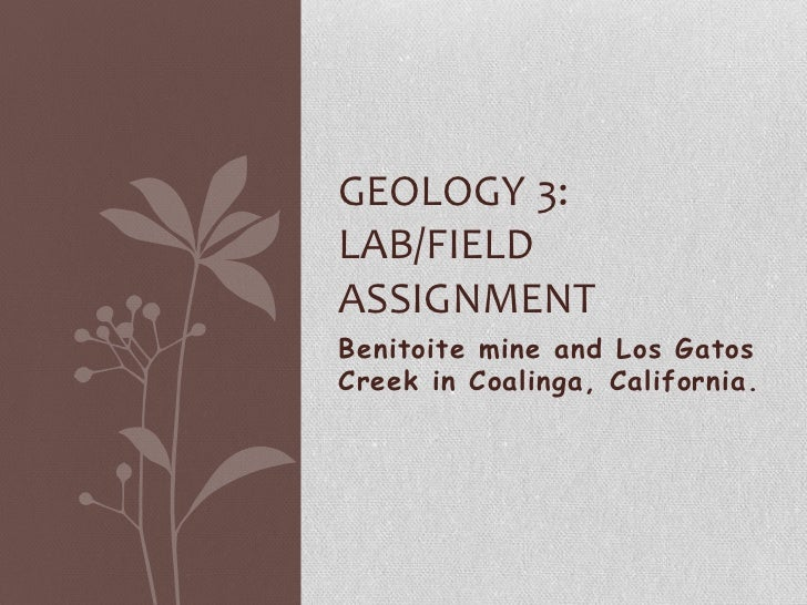 GEOLOGY 3:LAB/FIELDASSIGNMENTBenitoite mine and Los GatosCreek in Coalinga, California.