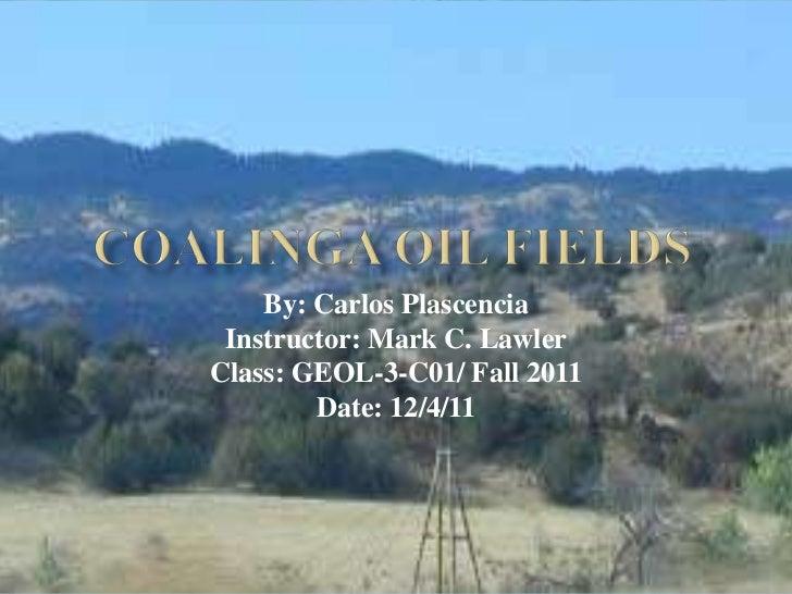 By: Carlos Plascencia Instructor: Mark C. LawlerClass: GEOL-3-C01/ Fall 2011        Date: 12/4/11
