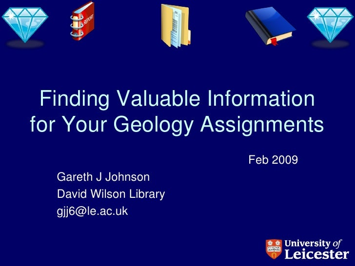 Finding Valuable Information for Your Geology Assignments                          Feb 2009   Gareth J Johnson   David Wil...