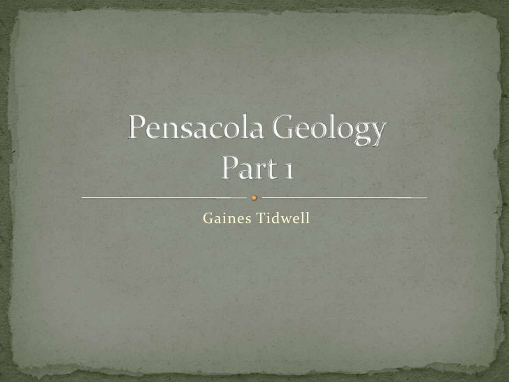 Gaines Tidwell<br />Pensacola GeologyPart 1<br />