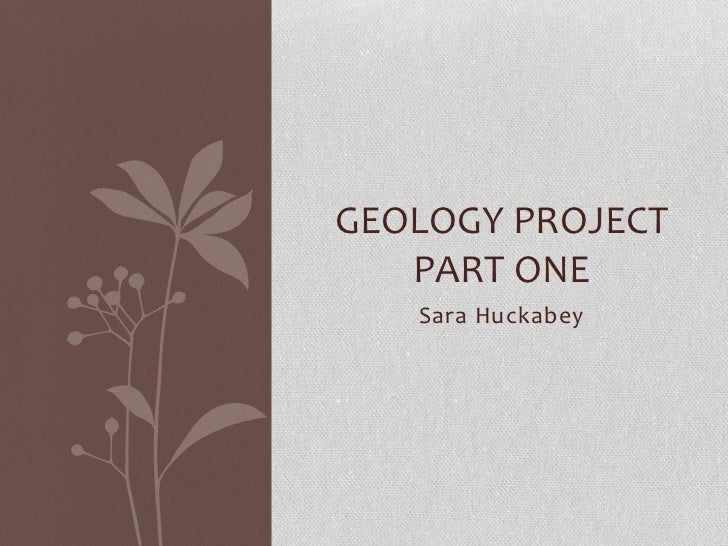 GEOLOGY PROJECT   PART ONE   Sara Huckabey