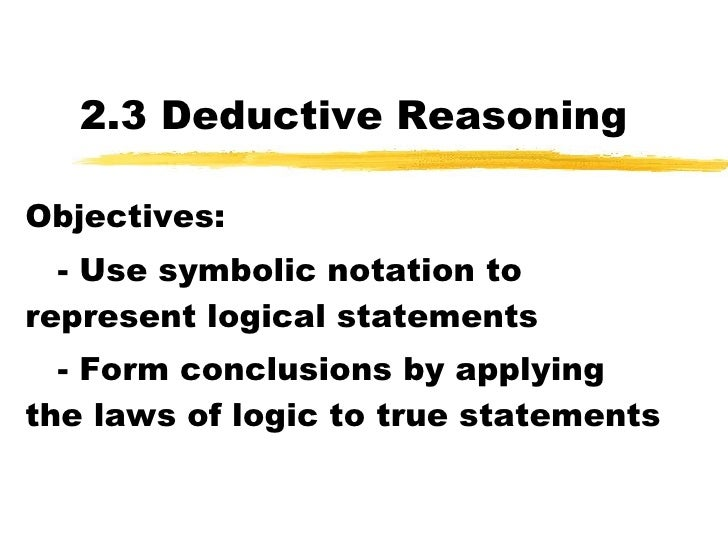 2.3 Deductive Reasoning Objectives: - Use symbolic notation to represent logical statements - Form conclusions by applying...