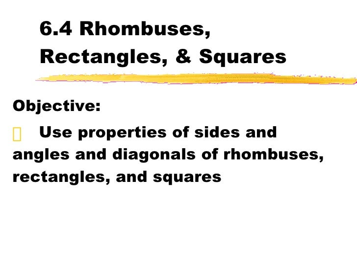 6.4 Rhombuses, Rectangles, & Squares <ul><li>Objective: </li></ul><ul><li>Use properties of sides and angles and diagonals...