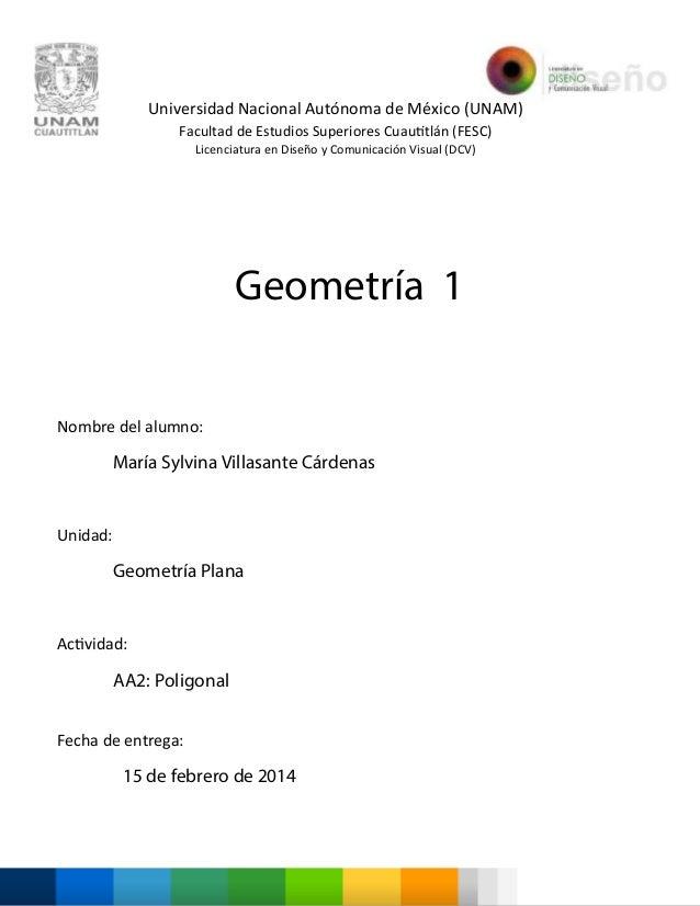 Nombre del alumno: María Sylvina Villasante Cárdenas Unidad: Geometría Plana Actividad: AA2: Poligonal Fecha de entrega: 1...