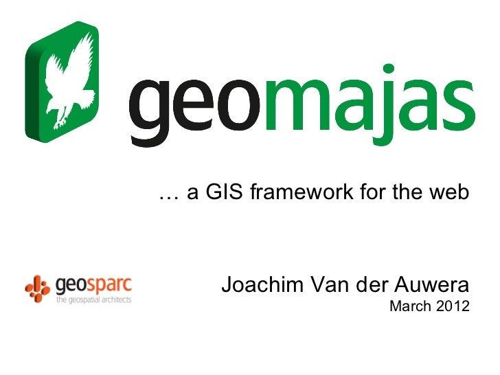 … a GIS framework for the web     Joachim Van der Auwera                     March 2012