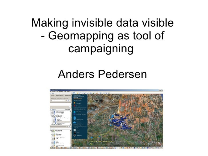 Making invisible data visible - Geomapping as tool of campaigning  Anders Pedersen