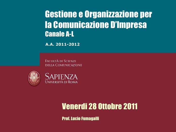 Gestione e Organizzazione perla Comunicazione D'ImpresaCanale A-LA.A. 2011-2012      Venerdi 28 Ottobre 2011      Prof. Lu...