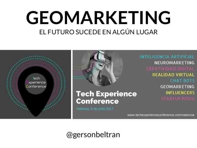 GEOMARKETING EL FUTURO SUCEDE EN ALGÚN LUGAR @gersonbeltran