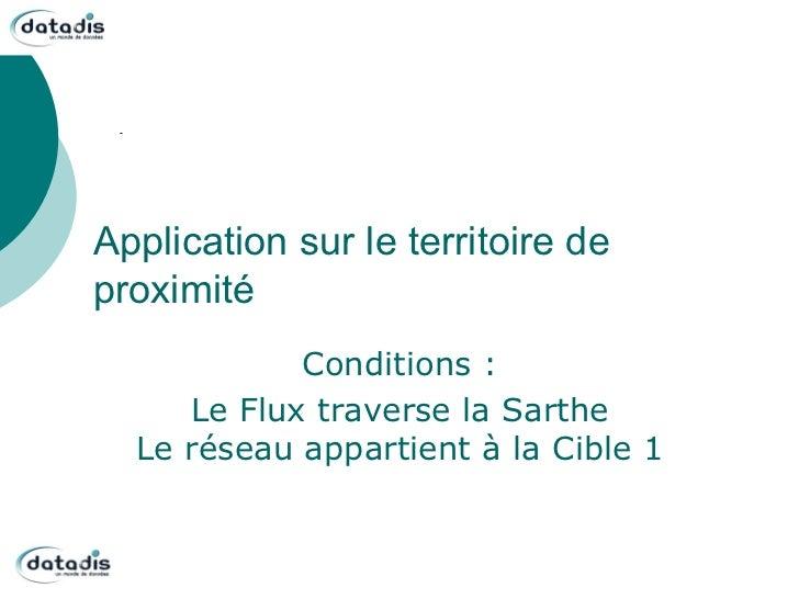 Application sur le territoire deproximité            Conditions :     Le Flux traverse la Sarthe  Le réseau appartient à l...