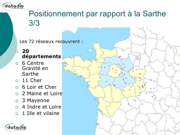Positionnement par rapport à la Sarthe         3/3      Les 72 réseaux recouvrent :¡    20       départements¡    6 Ce...