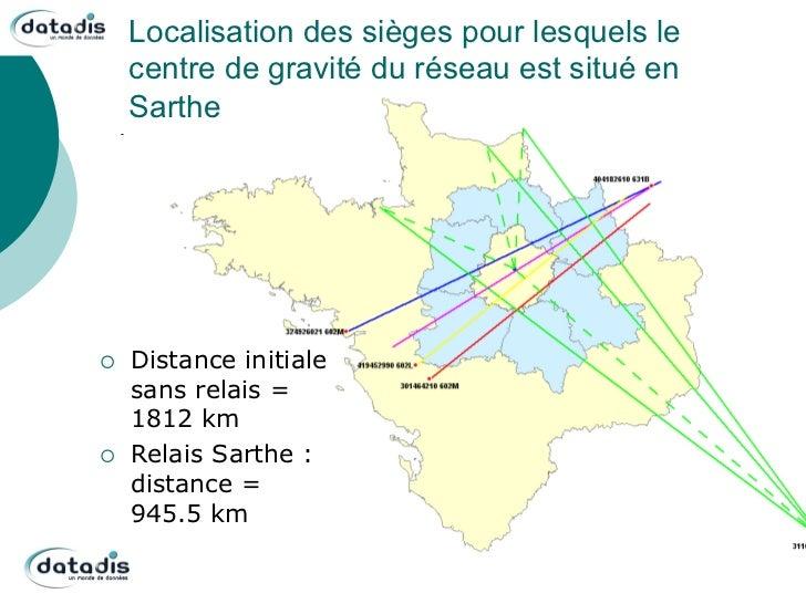 Localisation des sièges pour lesquels le      centre de gravité du réseau est situé en      Sarthe¡   Distance initiale ...