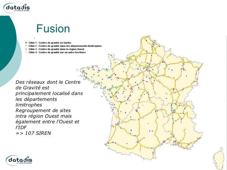 FusionDes réseaux dont le Centrede Gravité estprincipalement localisé dansles départementslimitrophesRegroupement de sites...
