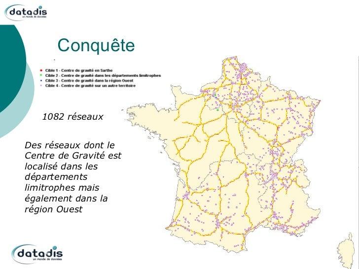 Conquête   1082 réseauxDes réseaux dont leCentre de Gravité estlocalisé dans lesdépartementslimitrophes maiségalement dans...