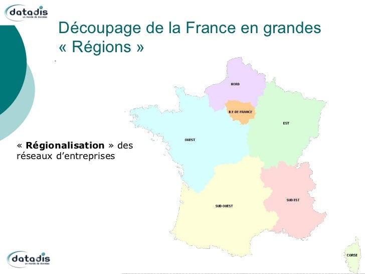 Découpage de la France en grandes        « Régions »« Régionalisation » desréseaux d'entreprises