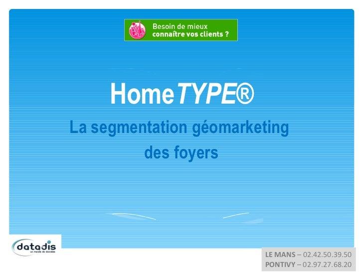 HomeTYPE®La segmentation géomarketing         des foyers                        LE MANS – 02.42.50.39.50                  ...