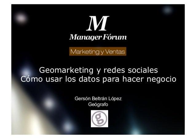 Geomarketing y redes sociales Cómo usar los datos para hacer negocio Gersón Beltrán López Geógrafo Logotipo empresa