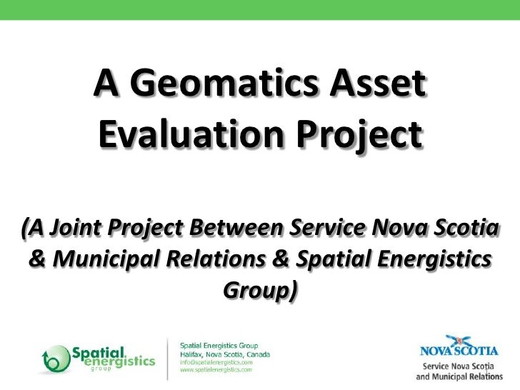 A Geomatics Asset      Evaluation Project(A Joint Project Between Service Nova Scotia & Municipal Relations & Spatial Ener...