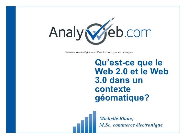 Qu'est-ce que le Web 2.0 et le Web 3.0 dans un contexte géomatique? Michelle Blanc,  M.Sc. commerce électronique