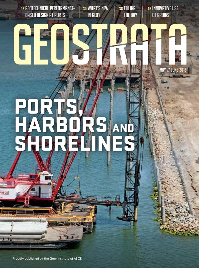 MAY // JUNE 2015 16 Geotechnical Performance- Based Design at Ports 30 What's New in Geo? PORTS, HARBORS AND SHORELINES Pr...
