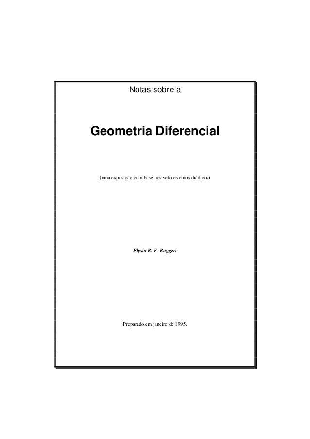 Notas sobre aGeometria Diferencial(uma exposição com base nos vetores e nos diádicos)Elysio R. F. RuggeriPreparado em jane...
