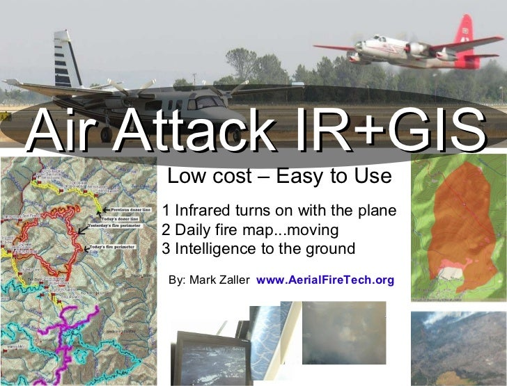 Air Attack IR+GIS Low cost – Easy to Use 1 Infrared turns on with the plane 2 Daily fire map...moving 3 Intelligence to th...