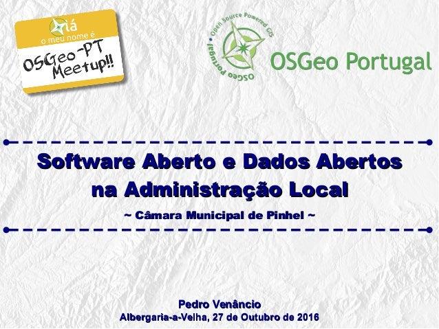 Software Aberto e Dados AbertosSoftware Aberto e Dados Abertos na Administração Localna Administração Local ~ Câmara Munic...
