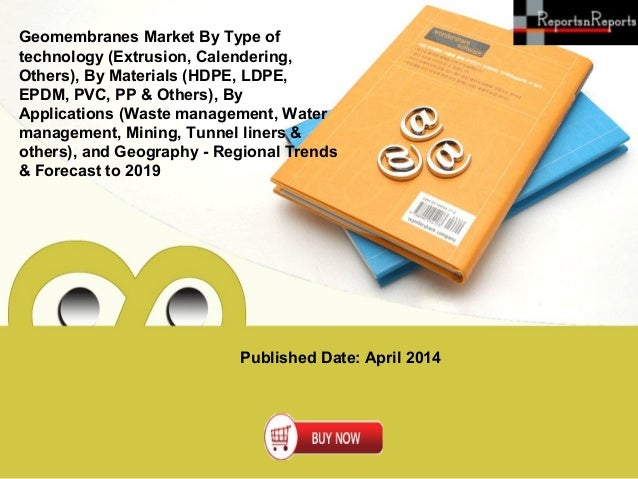 Published Date: April 2014 Geomembranes Market By Type of technology (Extrusion, Calendering, Others), By Materials (HDPE,...