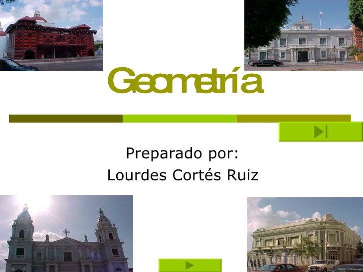 Geometr ía Preparado por: Lourdes Cortés Ruiz