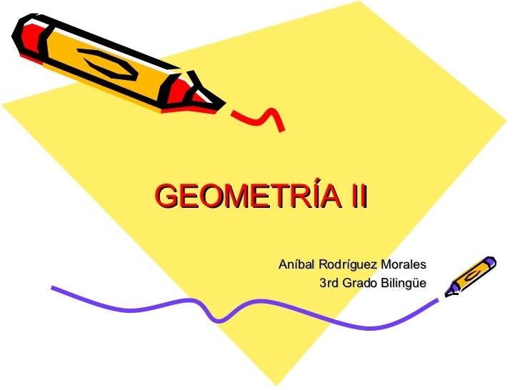 GEOMETRÍA II Aníbal Rodríguez Morales 3rd Grado Bilingüe