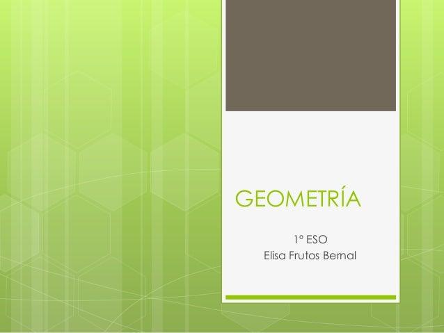 GEOMETRÍA         1º ESO  Elisa Frutos Bernal