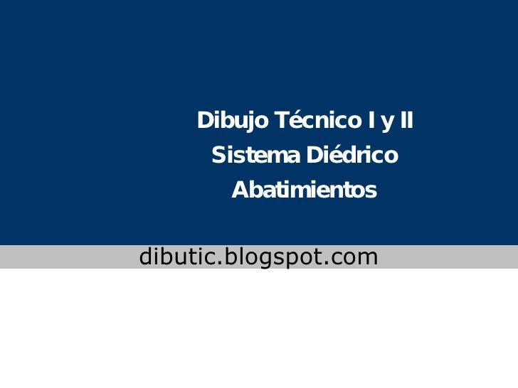 Dibujo Técnico I y II Sistema Diédrico Abatimientos www.colegioslaude.com dibutic.blogspot.com