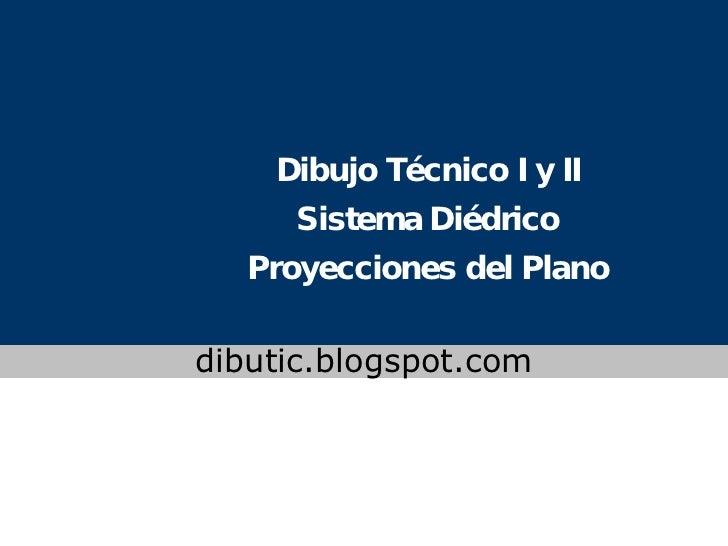 Dibujo Técnico I y II Sistema Diédrico Proyecciones del Plano www.colegioslaude.com dibutic.blogspot.com