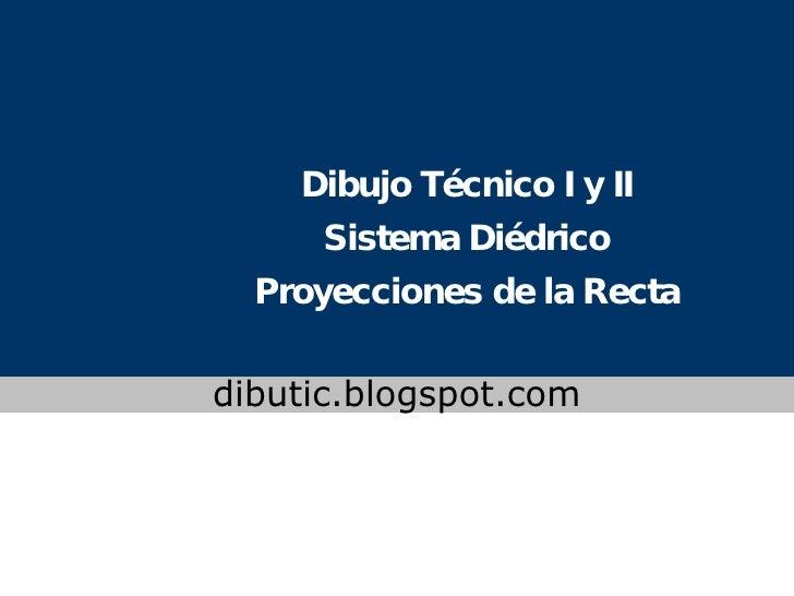Dibujo Técnico I y II Sistema Diédrico Proyecciones de la Recta www.colegioslaude.com dibutic.blogspot.com