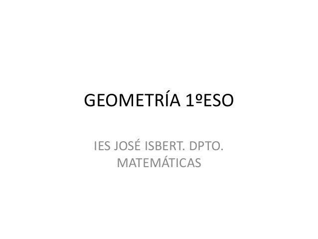 GEOMETRÍA 1ºESO IES JOSÉ ISBERT. DPTO. MATEMÁTICAS
