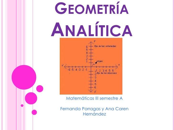 GeometríaAnalítica<br />Matemáticas III semestre A<br />Fernanda Porragas y Ana Caren Hernández<br />