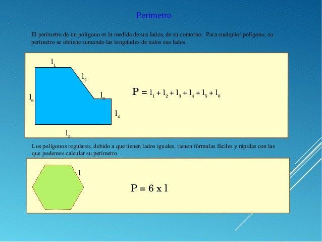 El perímetro de un polígono es la medida de sus lados, de su contorno. Para cualquier polígono, su perímetro se obtiene su...