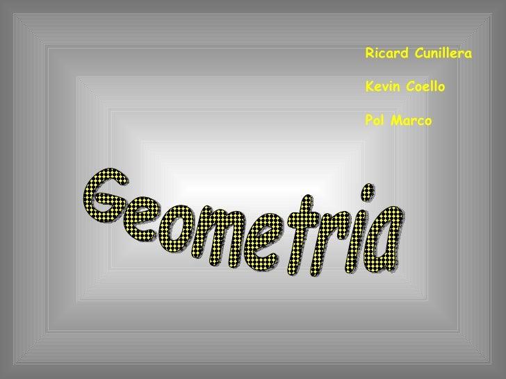 Geometria Ricard Cunillera Kevin Coello Pol Marco