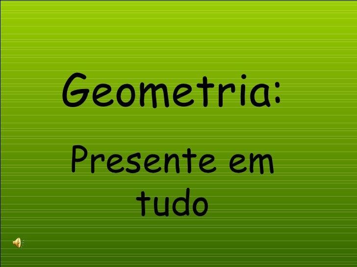 Geometria: Presente em tudo