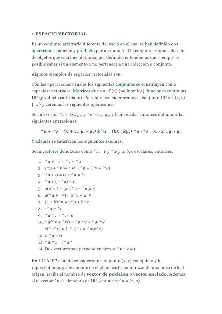 1.ESPACIO VECTORIAL.  Es un conjunto arbitrario diferente del vacío en el cual se han definido dos operaciones: adición y ...