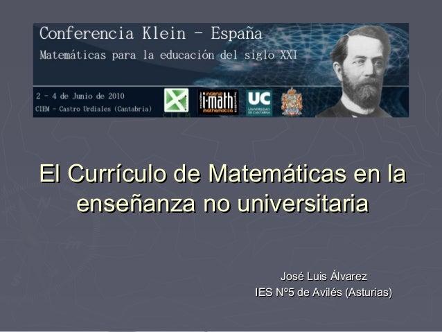 El Currículo de Matemáticas en la    enseñanza no universitaria                        José Luis Álvarez                  ...