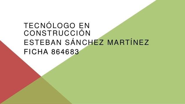 TECNÓLOGO EN CONSTRUCCIÓN ESTEBAN SÁNCHEZ MARTÍNEZ FICHA 864683