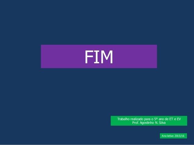 FIM Trabalho realizado para o 5º ano de ET e EV Prof. Agostinho N. Silva Ano letivo 2015/16