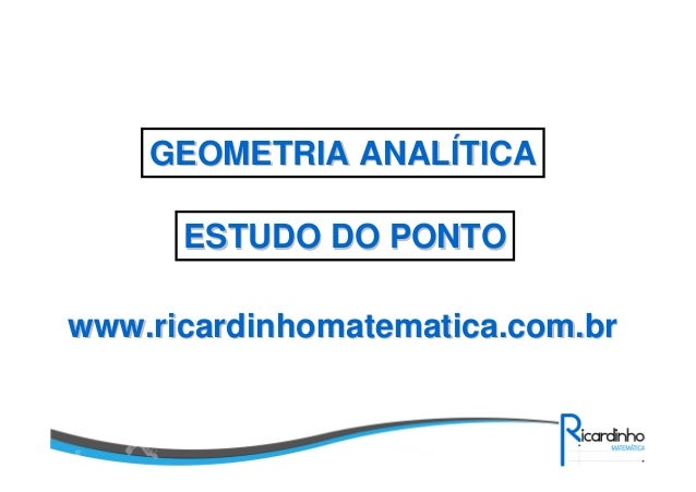 www.ricardinhomatematica.com.brwww.ricardinhomatematica.com.br GEOMETRIA ANALGEOMETRIA ANALÍÍTICATICA ESTUDO DO PONTOESTUD...