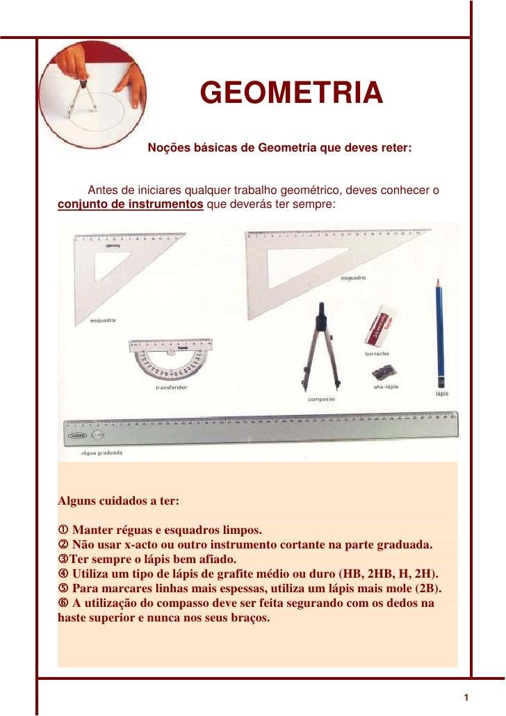 GEOMETRIA                Noções básicas de Geometria que deves reter:     Antes de iniciares qualquer trabalho geométrico,...